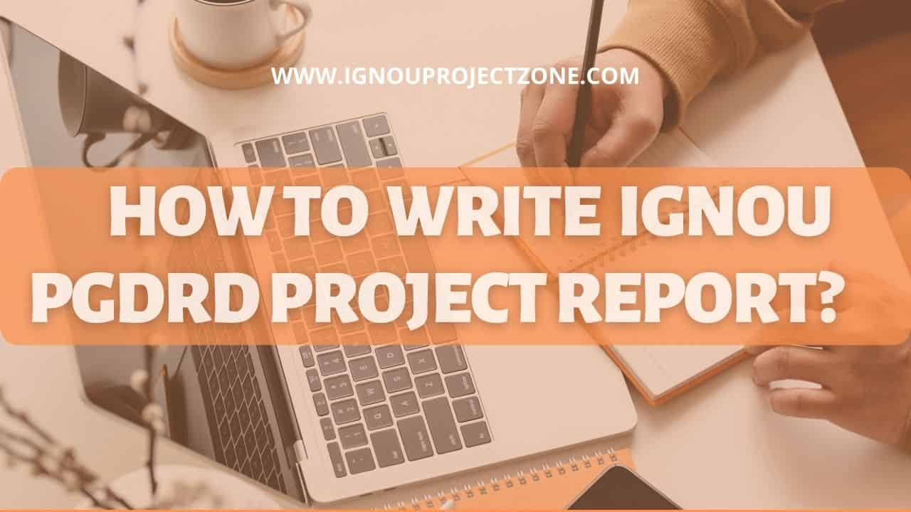 HOW TO  WRITE IGNOU PGDRD PROJECT REPORT?