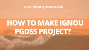 HOW TO MAKE IGNOU PGDSS PROJECT?