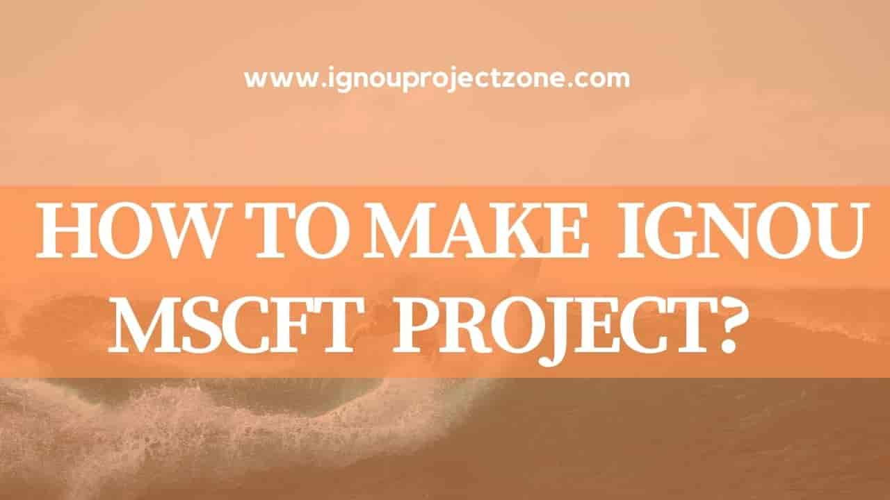 HOW TO WRITE IGNOU MSCCFT PROJECT REPORT?