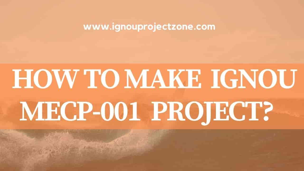 HOW TO WRITE IGNOU MECP001  PROJECT REPORT?