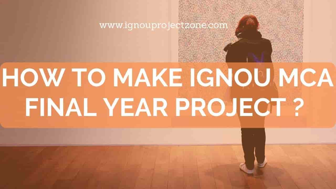 How to make IGNOU MCA final year project?