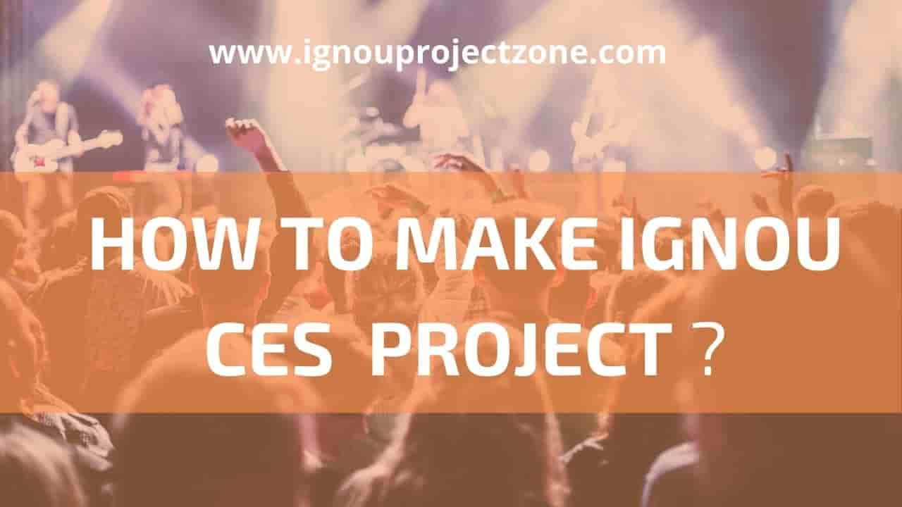 HOW TO WRITE IGNOU CES PROJECT?
