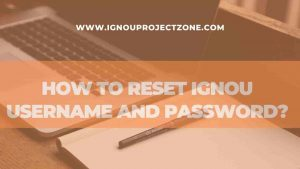 Read more about the article HOW TO RESET IGNOU USERNAME AND PASSWORD?