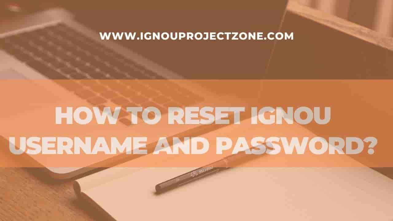 HOW TO RESET IGNOU USERNAME AND PASSWORD?