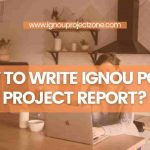 HOW TO WRITE IGNOU PGDHE PROJECT REPORT?