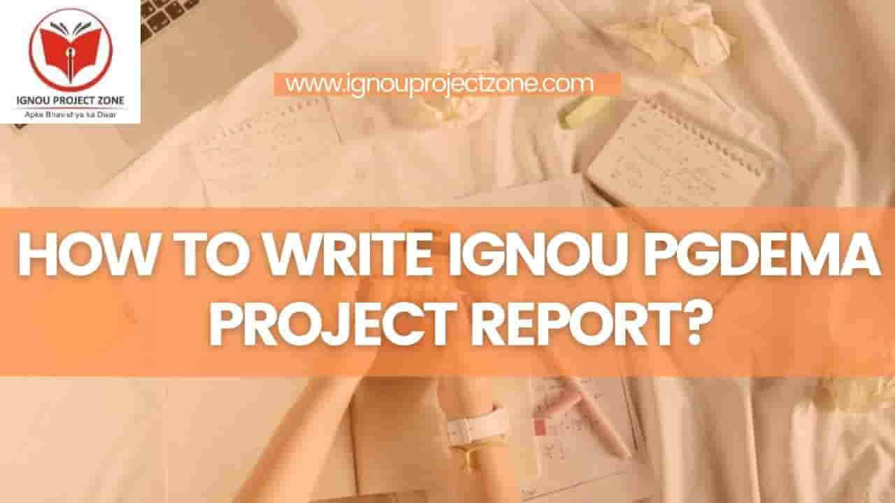 You are currently viewing HOW TO WRITE IGNOU PGDEMA PROJECT REPORT?