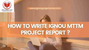 Read more about the article HOW TO WRITE IGNOU MTTM PROJECT REPORT?
