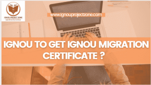 Read more about the article How To Get A IGNOU Migration Certificate ?