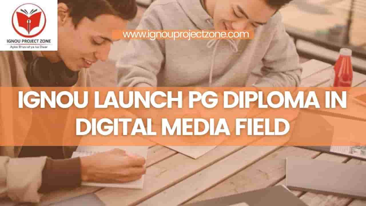 You are currently viewing IGNOU LAUNCH PG DIPLOMA IN DIGITAL MEDIA FIELD