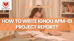 Read more about the article HOW TO WRITE IGNOU APM-01 PROJECT REPORT?