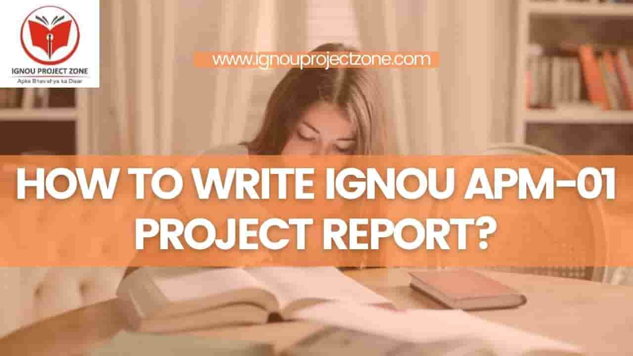You are currently viewing HOW TO WRITE IGNOU APM-01 PROJECT REPORT?