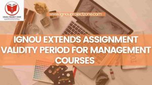Read more about the article IGNOU Extends Assignment Validity Period For Management Courses