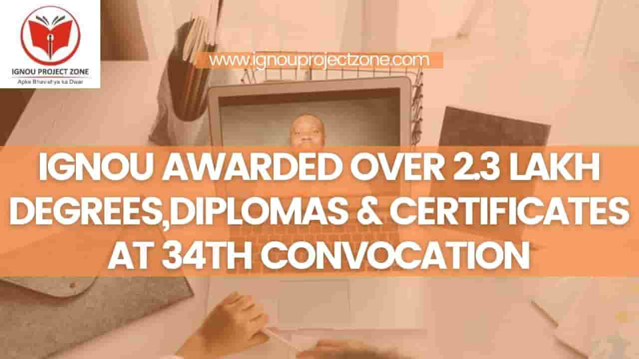 You are currently viewing IGNOU AWARDED OVER 2.3 LAKH DEGREES,DIPLOMAS & CERTIFICATES AT 34TH CONVOCATION